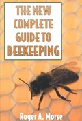 The New Complete Guide to Beekeeping   Roger A. Morse  