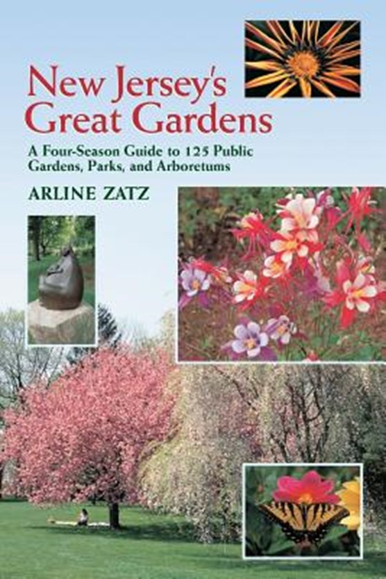 New Jersey's Great Gardens: A Four-Season Guide to 125 Public Gardens, Parks, and Aboretums