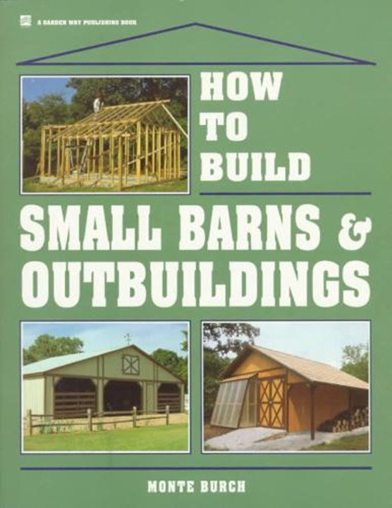How to Build Small Barns and Outbuildings
