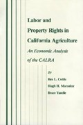 Labor and Prop Rights in Ca AG | Cottle, Rex L. ; Yandle, Bruce ; Macaulay, Hugh Holleman |