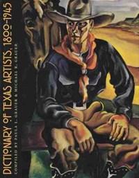 Dictionary of Texas Artists, 1800-1945 | Paula L. Grauer ; Michael L. Grauer |