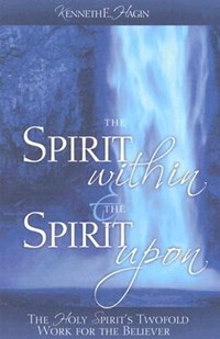 The Spirit Within & the Spirit Upon | Kenneth E. Hagin |