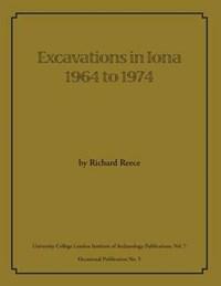 Excavations in Iona 1964 to 1974   Richard Reece  