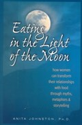 Eating in the Light of the Moon   Anita Johnston  
