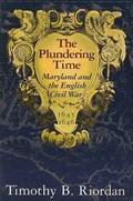 Riordan, T: Plundering Time - Maryland and the English Civil | Timothy B. Riordan |
