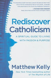 Rediscover Catholicism   Matthew Kelly  