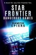 Star Frontier: Dangerous Games   Hamish Spiers  