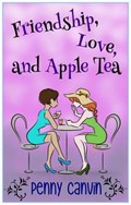 Friendship, Love and Apple Tea | Penny Canvin |