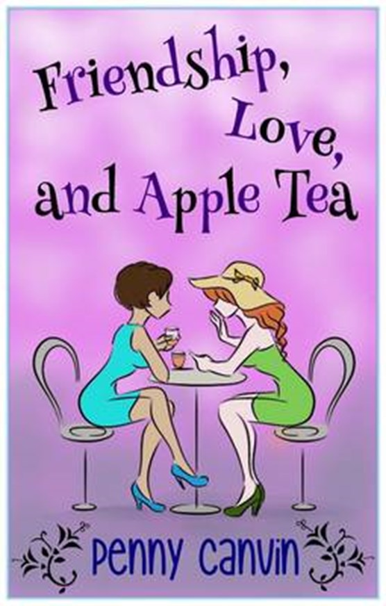 Friendship, Love and Apple Tea