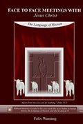 Face to Face Meetings with Jesus Christ: The Language of Heaven (Read Chapter One)   Felix Wantang  