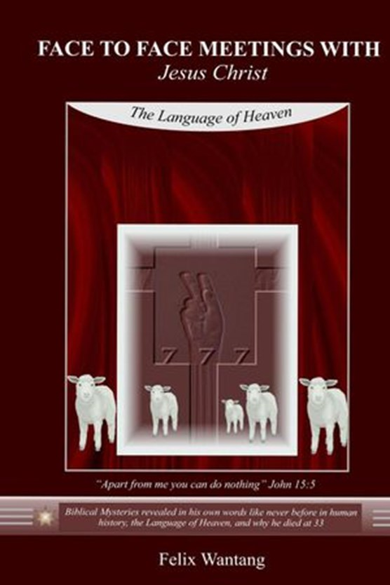 Face to Face Meetings with Jesus Christ: The Language of Heaven (Read Chapter One)