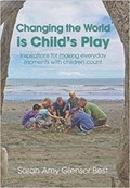 Changing the World is Child's Play | Sarah Amy Glensor Best |
