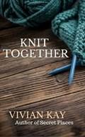 Knit Together   Vivian Kay  