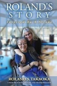 Roland's Story, Inspired By A Stroke   Roland S Takaoka  