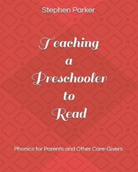 Teaching a Preschooler to Read: Phonics for Parents and Other Care-Givers | Stephen Parker |