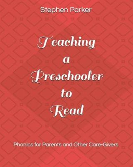 Teaching a Preschooler to Read: Phonics for Parents and Other Care-Givers