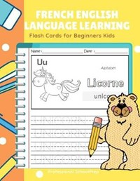 French English Language Learning Flash Cards for Beginners Kids: Easy and Fun Practice Reading, Tracing, Coloring and Writing Basic Vocabulary Words B | Professional Schoolprep |