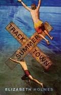 Tracktown Summer | Elizabeth Holmes |