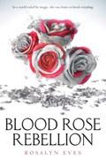 Blood Rose Rebellion | Rosalyn Eves |