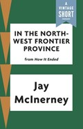 In the North-West Frontier Province | Jay McInerney |