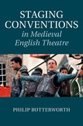 Staging Conventions in Medieval English Theatre   Philip (university of Leeds) Butterworth  