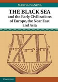 The Black Sea and the Early Civilizations of Europe, the Near East and Asia | Mariya (universitat Heidelberg) Ivanova |