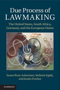 Due Process of Lawmaking   Susan (yale University, Connecticut) Rose-Ackerman ; Stefanie Egidy ; James (yale University, Connecticut) Fowkes  