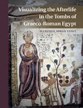 Visualizing the Afterlife in the Tombs of Graeco-Roman Egypt   College Park) Venit Marjorie Susan (university Of Maryland  