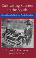 Cultivating Success in the South   Ferleger, Louis A. (boston University) ; Metz, John D. (library of Virginia)  