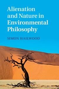 Alienation and Nature in Environmental Philosophy   Simon (university of Liverpool) Hailwood  
