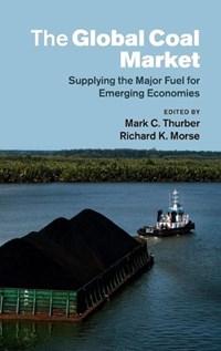 The Global Coal Market   Mark C. (stanford University, California) Thurber ; Richard K. (stanford University, California) Morse  