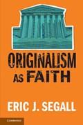 Originalism as Faith | Segall, Eric J. (college of Law, Georgia State University) |