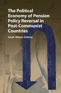 The Political Economy of Pension Policy Reversal in Post-Communist Countries | Sarah (university of Colorado Boulder) Wilson Sokhey |