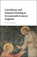 Catechisms and Women's Writing in Seventeenth-Century England   Mcquade, Paula (depaul University, Chicago)  