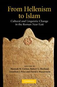 From Hellenism to Islam | Hannah M. (hebrew University Of Jerusalem) Cotton ; Robert G. (university Of St Andrews, Scotland) Hoyland ; Jonathan J. (tel-Aviv University) Price ; David J. (vanderbilt University, Tennessee) Wasserstein |