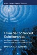 From Self to Social Relationships | Van Zomeren, Martijn (rijksuniversiteit Groningen, The Netherlands) |