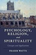 Psychology, Religion, and Spirituality | Fraser Watts |