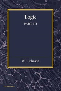 Logic, Part 3, The Logical Foundations of Science   W. E. Johnson  