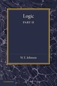 Logic, Part 2, Demonstrative Inference: Deductive and Inductive   W. E. Johnson  