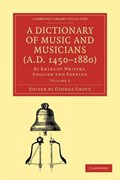 A Dictionary of Music and Musicians (A.D. 1450-1880)   George Grove  