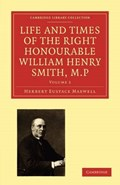 Life and Times of the Right Honourable William Henry Smith, M.P | Herbert Eustace Maxwell |
