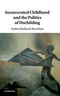 Incarcerated Childhood and the Politics of Unchilding | Nadera (hebrew University of Jerusalem) Shalhoub-Kevorkian |