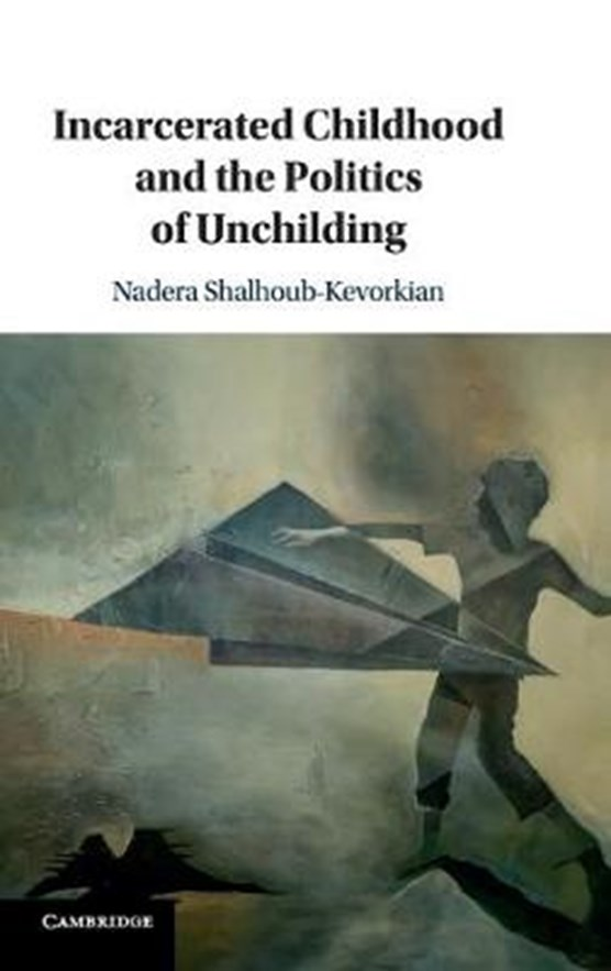 Incarcerated Childhood and the Politics of Unchilding