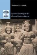 Syrian Identity in the Greco-Roman World | Nathanael J. (university of Oregon) Andrade |