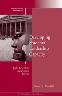 Developing Students' Leadership Capacity   Student Services (ss) ; Kathy L. Guthrie ; Laura K. Osteen  