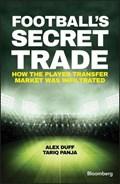 Football's Secret Trade   Duff, Alex ; Panja, Tariq  