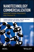 Nanotechnology Commercialization | Thomas O. Mensah ; Ben Wang ; Geoffrey Bothun ; Jessica Winter |