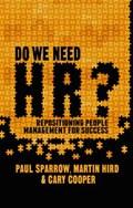 Do We Need HR? | Sparrow, Paul ; Cooper, C. ; Hird, Martin |