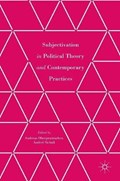 Subjectivation in Political Theory and Contemporary Practices | Oberprantacher, Andreas ; Siclodi, Andrei |