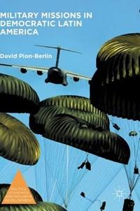 Military Missions in Democratic Latin America | David Pion-Berlin |